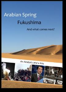 Arabian Spring, Fukushima, and What Comes Next?